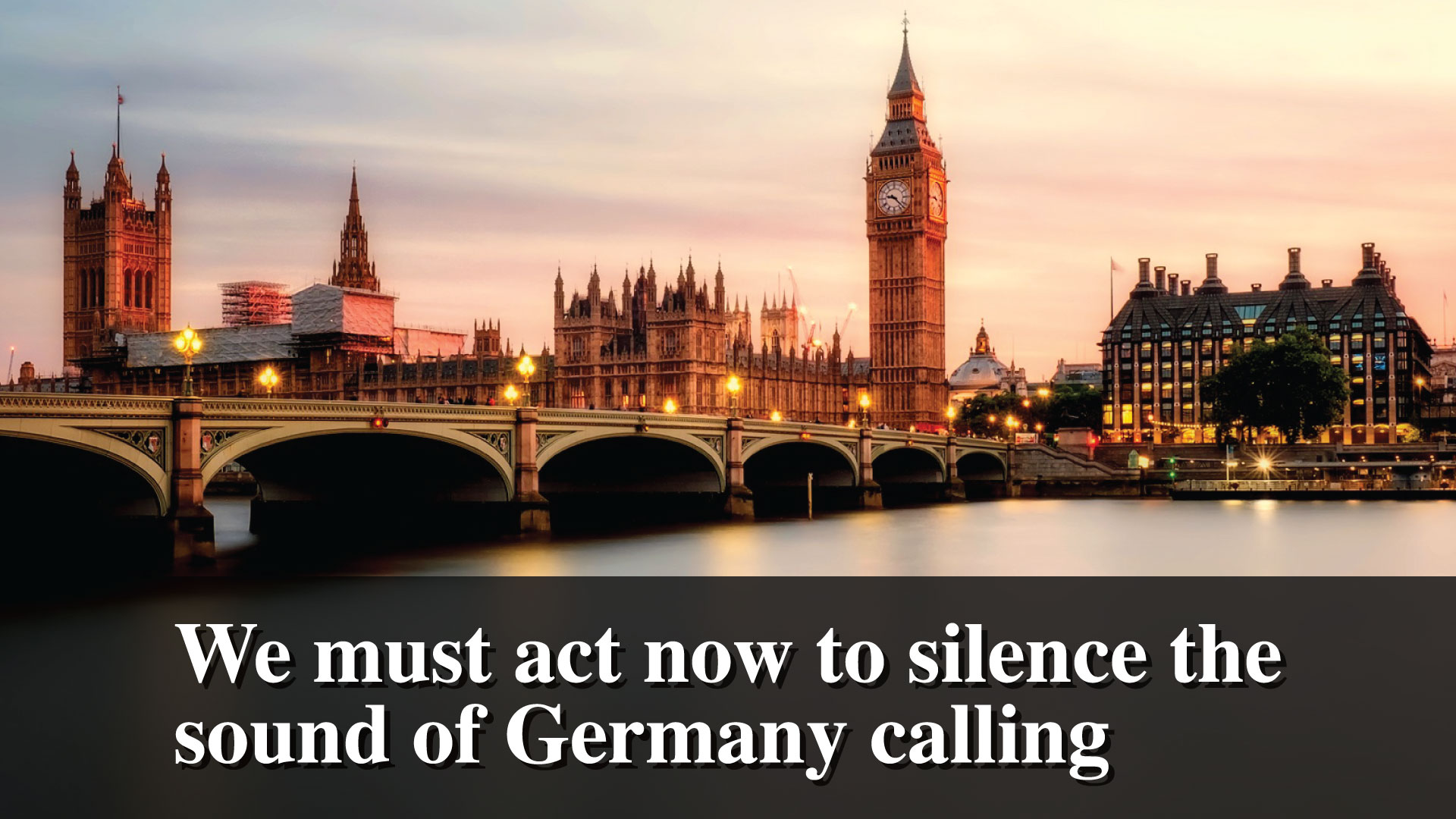 We must act now to silence the sound of Germany calling
